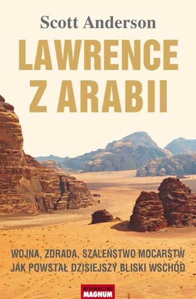 Lawrence z Arabii.Wojna, zdrada, szaleństwo mocarstw. Jak powstał dzisiejszy Bliski Wschód