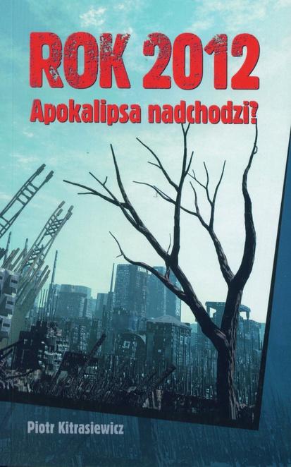 Rok 2012. Apokalipsa nadchodzi? - Piotr Kitrasiewicz