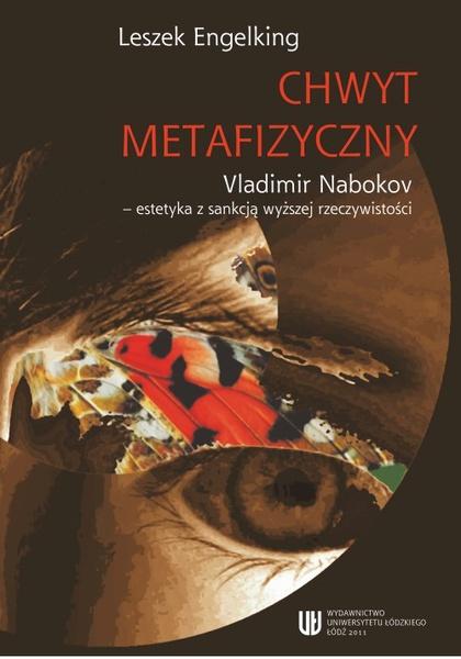 Chwyt metafizyczny. Vladimir Nabokov - estetyka z sankcją wyższej rzeczywistości