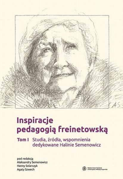 Inspiracje pedagogią freinetowską. Tom 1 - Studia, źródła, wspomnienia dedykowane Halinie Semenowicz