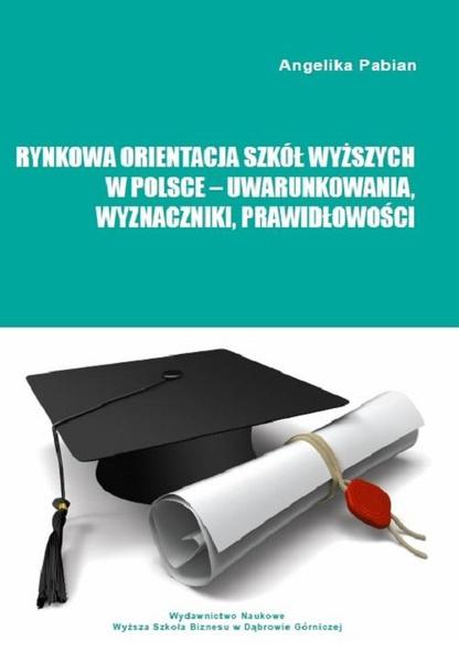 Rynkowa orientacja szkół wyższych w Polsce – uwarunkowania, wyznaczniki, prawidłowości