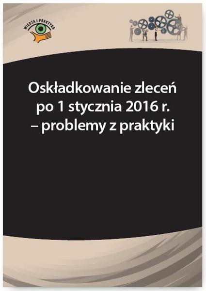 Oskładkowanie zleceń po 1 stycznia 2016 r. – problemy z praktyki