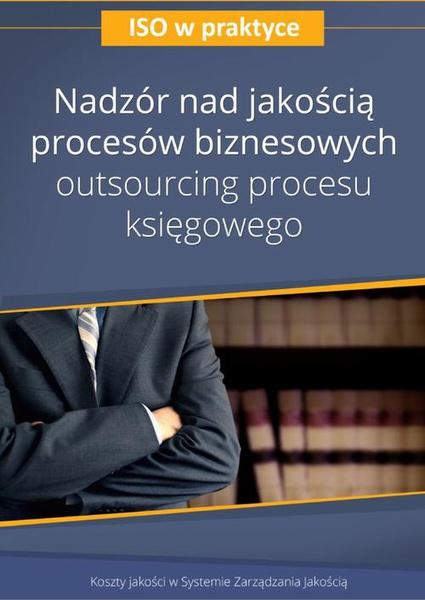 Nadzór nad jakością procesów biznesowych – outsourcing procesu księgowego - wydanie II