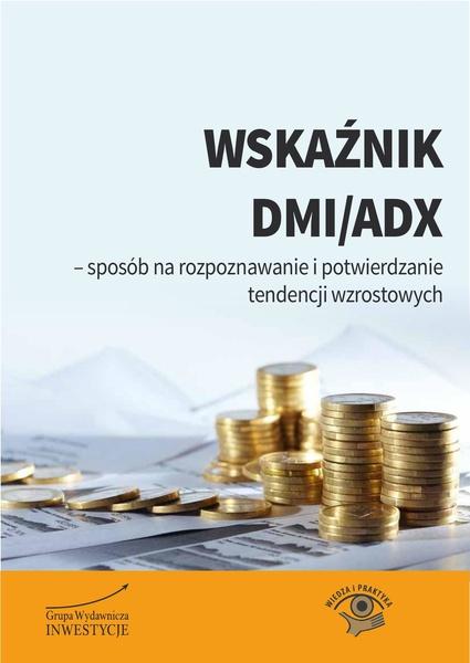 Wskaźnik DMI/ADX - sposób na rozpoznawanie i potwierdzanie tendencji wzrostowych