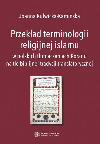 Przekład terminologii religijnej islamu w polskich tłumaczeniach Koranu na tle biblijnej tradycji translatorycznej