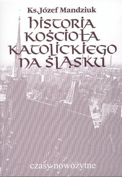 Historia Kościoła Katolickiego na Śląsku, t. 3, cz. 4