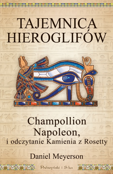 Tajemnica hieroglifów. Champollion, Napoleon i odczytanie Kamienia z Rosetty