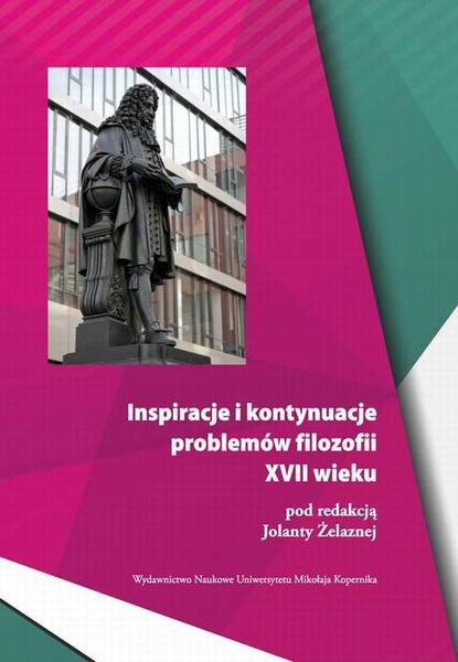 Inspiracje i kontynuacje problemów filozofii XVII wieku