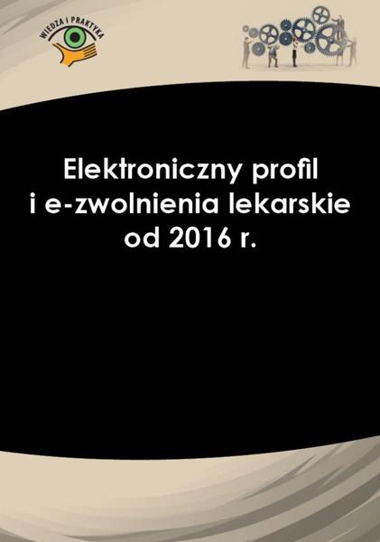 Elektroniczny profil i e-zwolnienia lekarskie od 2016 r.