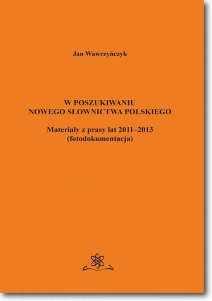 W poszukiwaniu nowego słownictwa polskiego Materiały z prasy lat 2011-2013 fotodokumentacja