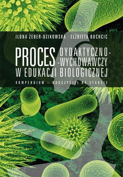 Proces dydaktyczno-wychowawczy w edukacji biologicznej. Kompendium – nauczyciel na starcie