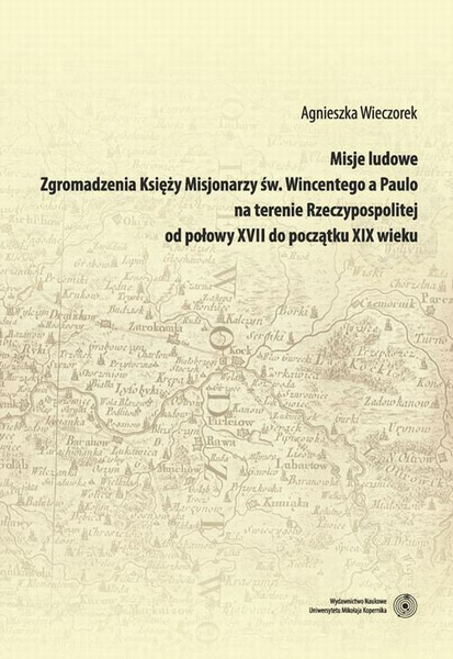 Misje ludowe Zgromadzenia Księży Misjonarzy św. Wincentego a Paulo na terenie Rzeczypospolitej od połowy XVII do początku XIX wieku
