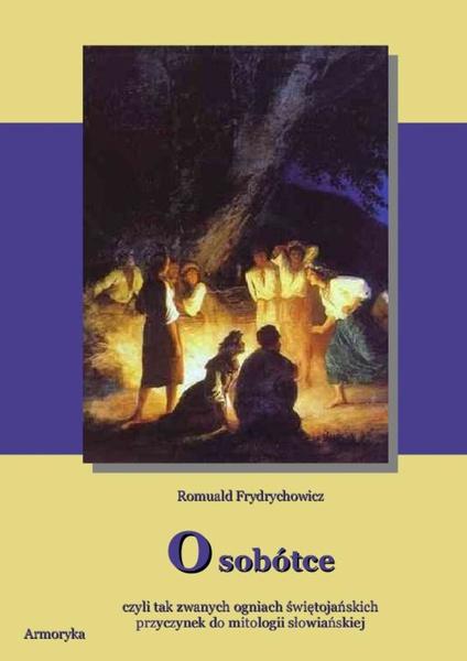 O Sobótce , czyli tak zwanych ogniach świętojańskich. Przyczynek do mitologii słowiańskiej