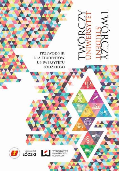 Twórczy uniwersytet – twórczy student. Przewodnik dla studentów Uniwersytetu Łódzkiego