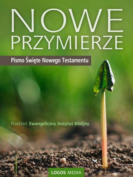Nowe Przymierze. Pismo Święte Nowego Testamentu