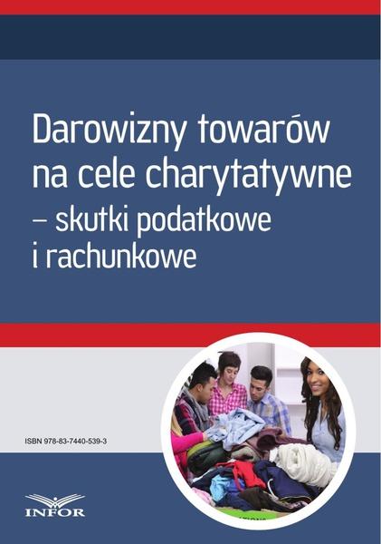 Darowizny towarów na cele charytatywne - skutki podatkowe i rachunkowe (Mk)
