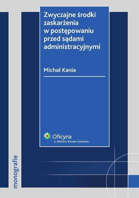 Zwyczajne środki zaskarżenia w postępowaniu przed sądami administracyjnymi - Michał Kania