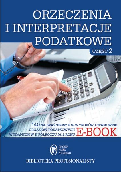 Orzeczenia i interpretacje podatkowe. Część 2