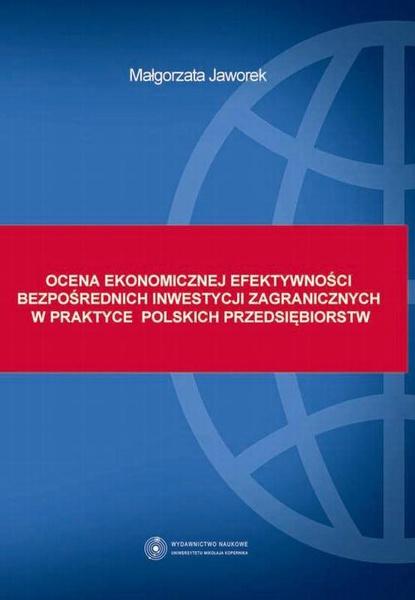 Ocena ekonomicznej efektywności bezpośrednich inwestycji zagranicznych w praktyce polskich przedsiębiorstw