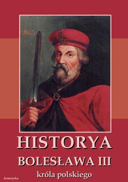 Historya Bolesława III króla polskiego napisana około roku 1115