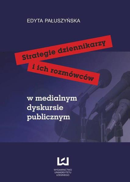 Strategie dziennikarzy i ich rozmówców w medialnym dyskursie publicznym