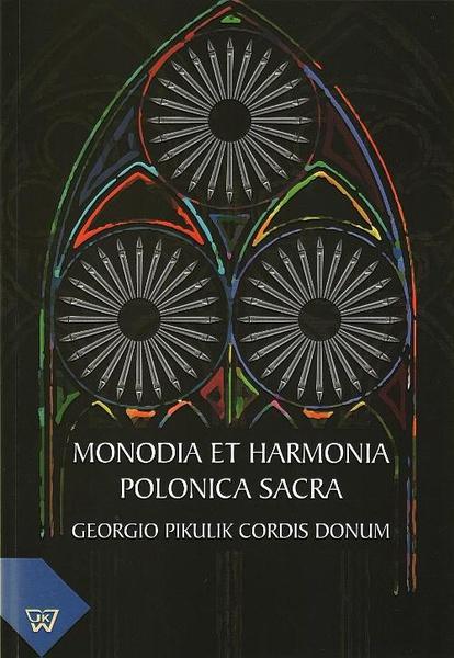 Monodia et Harmonia Polonica Sacra. Georgio Pikulik Cordis Donum