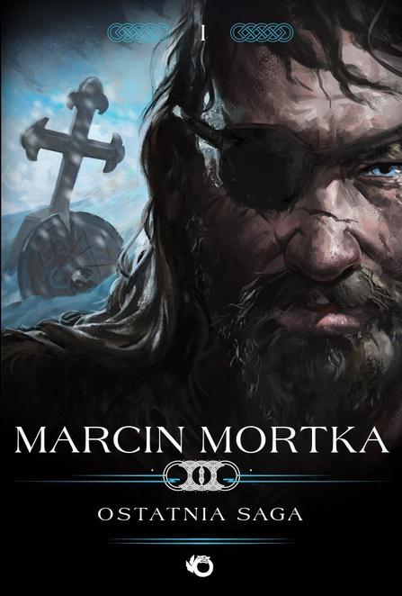 Trylogia nordycka. Tom 1. Ostatnia saga - Marcin Mortka