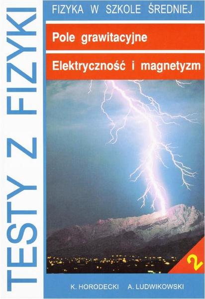 Testy z fizyki. Część 2 Pole grawitacyjne Elektryczność i magnetyzm