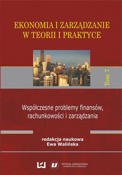 Ekonomia i zarządzanie w teorii i praktyce. Tom 7. Współczesne problemy finansów, rachunkowości i zarządzania
