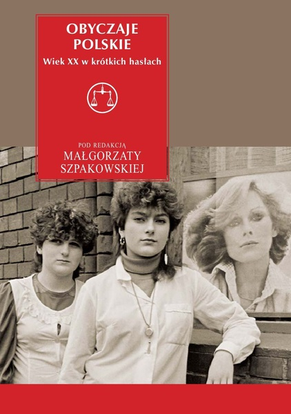 Obyczaje polskie Wiek XX w krótkich hasłach