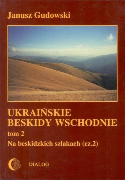 Ukraińskie Beskidy Wschodnie Tom II. Na beskidzkich szlakach (cz. 2)
