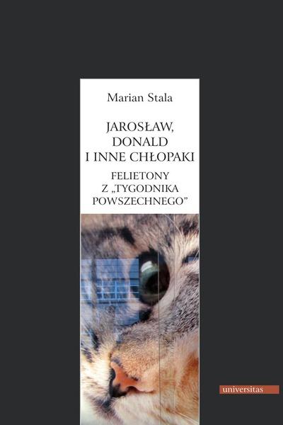 Jarosław, Donald i inne chłopaki. Felietony z Tygodnika Powszechnego