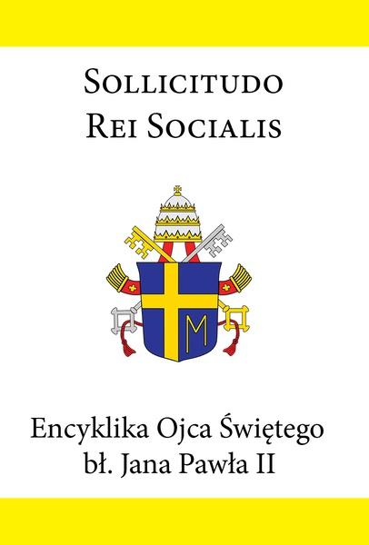 Encyklika Ojca Świętego bł. Jana Pawła II SOLLICITUDO REI SOCIALIS