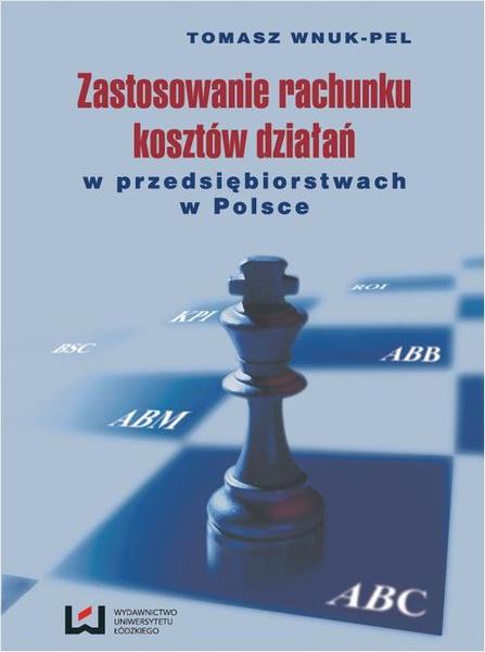 Zastosowanie rachunku kosztów działań w przedsiębiorstwach w Polsce Wydanie II