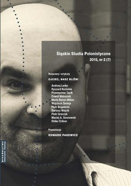 """""""Śląskie Studia Polonistyczne"""" 2015, nr 2 (7): Rozprawy i artykuły: Ojciec, nasz bliźni. Prezentacje: Edward Pasewicz"""
