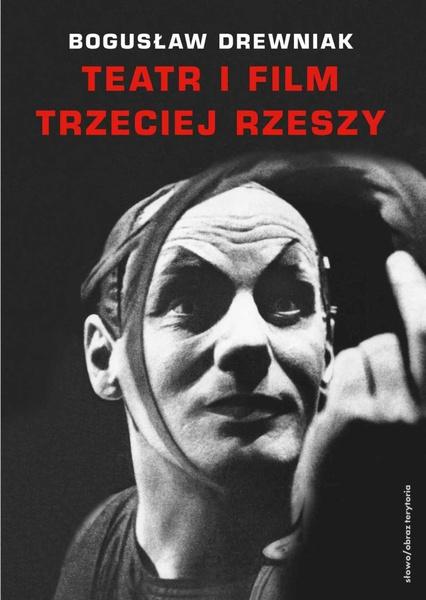 Teatr i film Trzeciej Rzeszy. W systemie hitlerowskiej propagandy