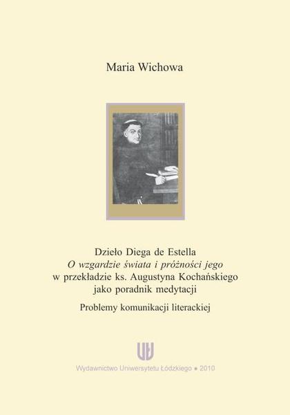 """Dzieło Diega de Estella """"O wzgardzie świata i próżności jego"""" w przekładzie ks. Augustyna Kochańskiego jako poradnik medytacji. Problemy komunikacji literackiej"""