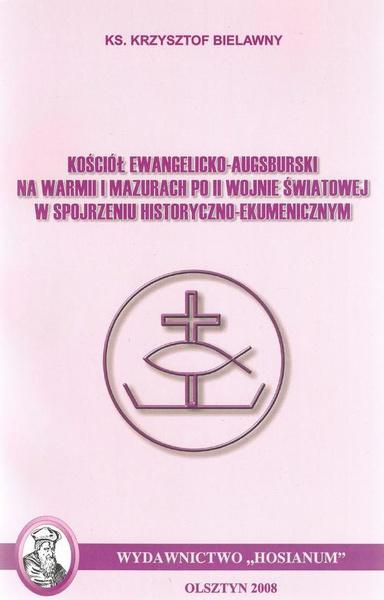 Kościół Ewangelicko-Augsburski na Warmii i Mazurach po II wojnie światowej w spojrzeniu historyczno-ekumenicznym