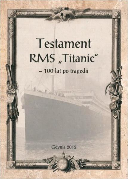 "Testament RMS ""Titanic"" – 100 lat po tragedii"