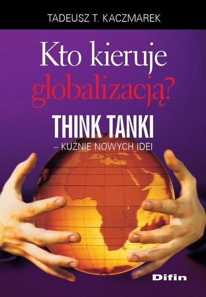 Kto kieruje globalizacją? Think Tanki, kuźnie nowych idei