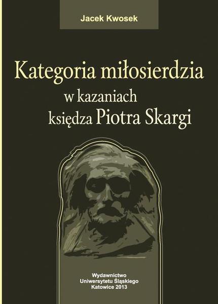 Kategoria miłosierdzia w kazaniach księdza Piotra Skargi