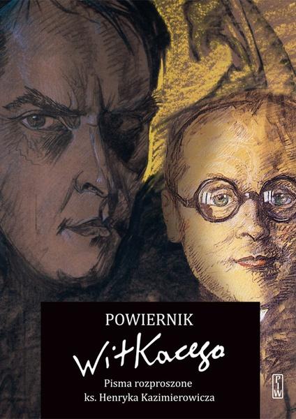 Powiernik Witkacego. Pisma rozproszone ks. Henryka Kazimierowicza