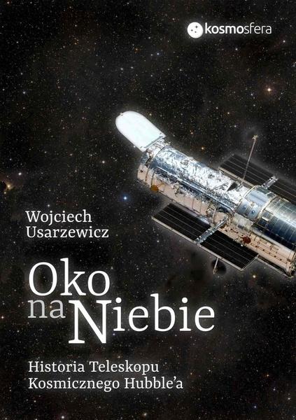 Oko na niebie. Historia Teleskopu Kosmicznego Hubble'a
