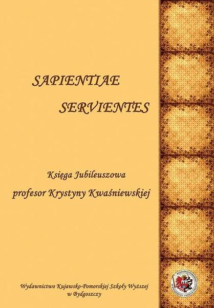 Sapientiae Servientes. Księga jubileuszowa profesor Krystyny Kwaśniewskiej