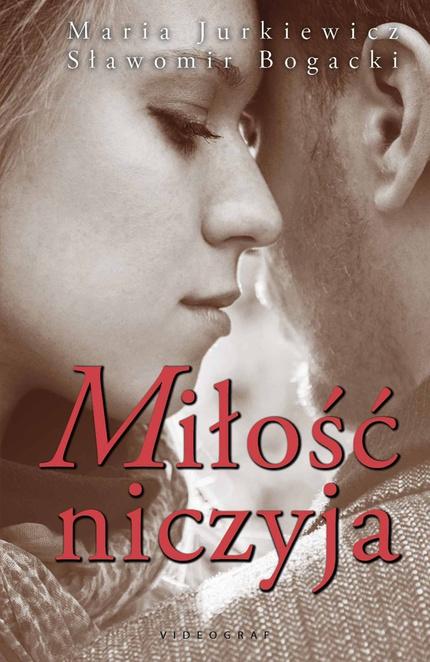 Miłość niczyja - Sławomir Bogacki,Maria Jurkiewicz