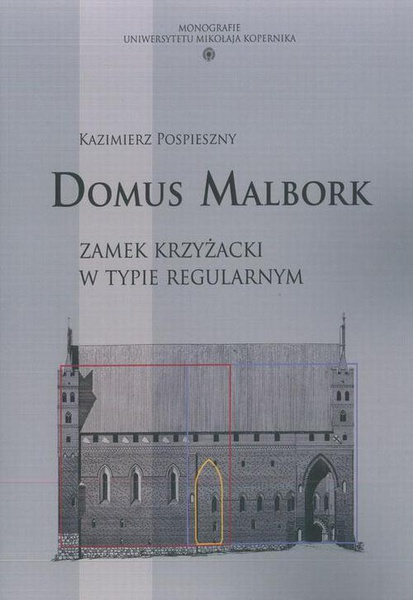 Domus Malbork. Zamek krzyżacki w typie regularnym
