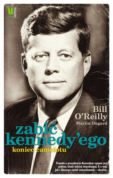 Zabić Kennedy'ego. Koniec Camelotu