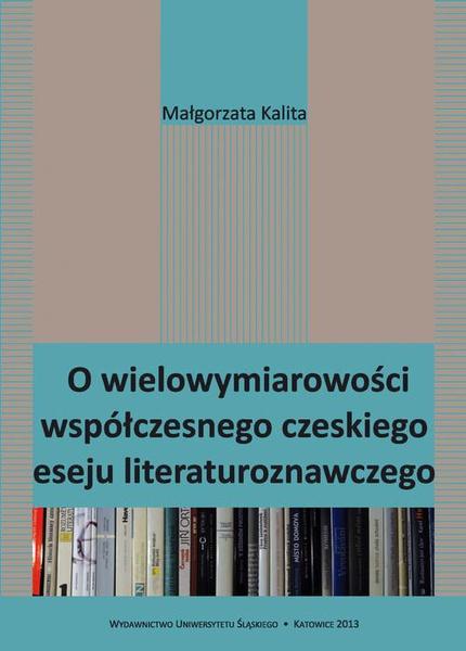 O wielowymiarowości współczesnego czeskiego eseju literaturoznawczego