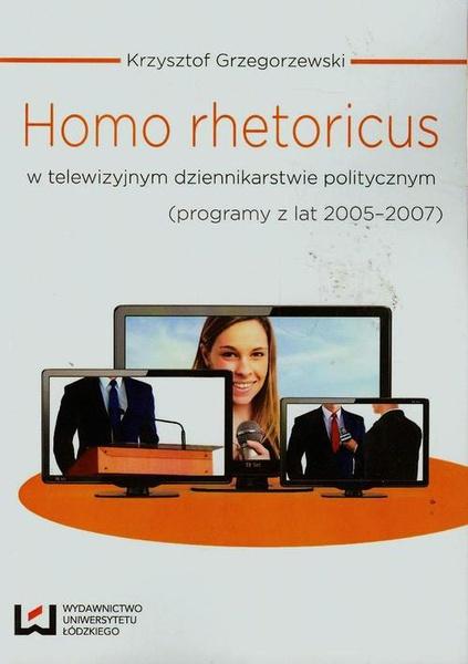 Homo rhetoricus w telewizyjnym dziennikarstwie politycznym (programy z lat 2005-2007)