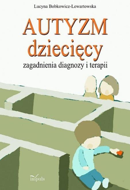 Autyzm dziecięcy. Zagadnienia diagnozy i terapii - Lucyna Bobkowicz-Lewartowska